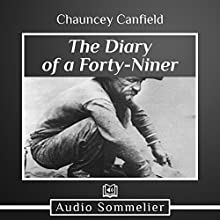 The Diary of a Forty-Niner Audiobook by Chauncey Canfield Narrated by Larry G. Jones