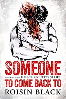 Someone To Come Back To: Book One In The Omega Security Series Navy SEAL Military Romance by [Black, Roisin]