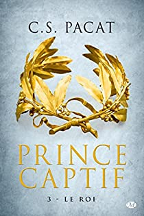 Prince captif, Tome 3 : Le roi par Pacat