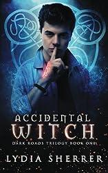 Accidental Witch - Dark Roads Trilogy Book One (Volume 1)
