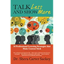 Talk Less and Show More: 16 Professional Learning Strategies that Make Content Stick