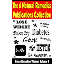 The 6 Natural Remedies Publications Collection - Diabetes, Weight Loss, Gout, Detox and Poison Ivy: (Home Remedies Wisdom, Volume 4)