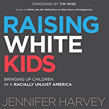 Raising White Kids: Bringing Up Children in a Racially Unjust America Audiobook by Jennifer Harvey Narrated by Eliza Foss