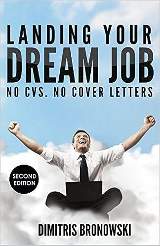 Landing Your Dream Job No Cvs No Cover Letters Dimitris