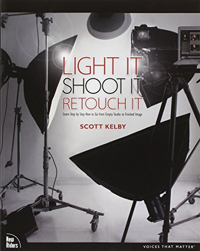 Light It Shoot It Retouch It: Learn Step by Step How to Go from Empty Studio to Finished Image Voices That Matter