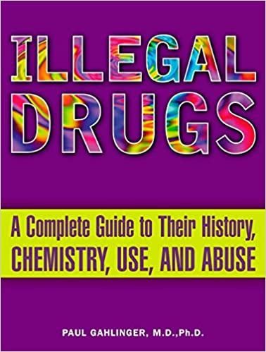 Illegal Drugs: A Complete Guide to their History, Chemistry