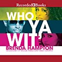 Who Ya Wit': The Finale Audiobook by Brenda Hampton Narrated by Shari Peele