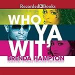Who Ya Wit': The Finale | Brenda Hampton