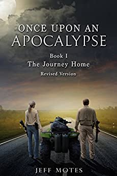 Once Upon an Apocalypse: Book 1 - The Journey Home - Revised Edition by [Motes, Jeff]