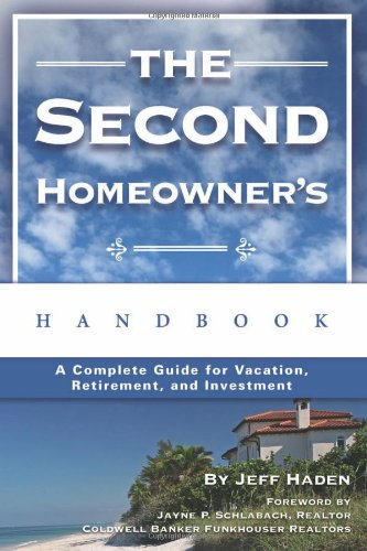 The Second Homeowner's Handbook: A Complete Guide for Vacation, Income, Retirement, And Investment (Self Publishing Legal Handbook)