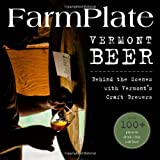 FarmPlate Vermont Beer: Behind the Scenes with Vermont's Craft Brewers (Farmplate Guides)