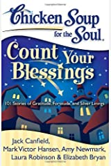 Chicken Soup for the Soul: Count Your Blessings: 101 Stories of Gratitude, Fortitude, and Silver Linings Paperback