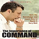 The Importance of Command: Gain the Knowledge and Learn How to Apply It Very Well | Emilia Brown