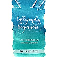 Calligraphy for Beginners: Hand Lettering Made Easy  Using Faux Calligraphy (English Edition)