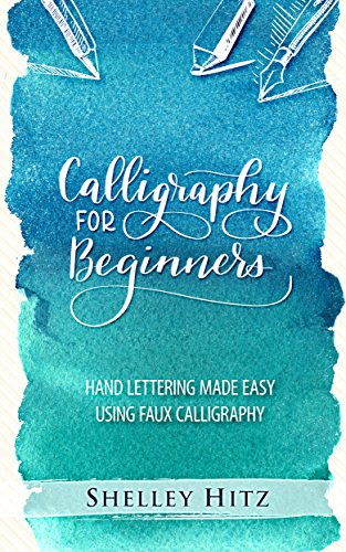 Calligraphy for Beginners: Hand Lettering Made Easy  Using Faux Calligraphy by [Hitz, Shelley]