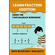 Learn Fraction Addition: Using the Tape Diagram Workbook (Math Genius 34)