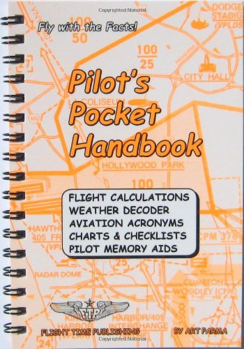 Pilot's Pocket Handbook: Flight Calculations, Weather Decoder, Aviation Acronyms, Charts and Checklists, Pilot Memory Aids
