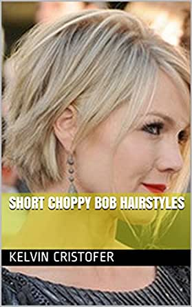 Short Choppy Bob Hairstyles Kindle Edition By Kelvin Cristofer