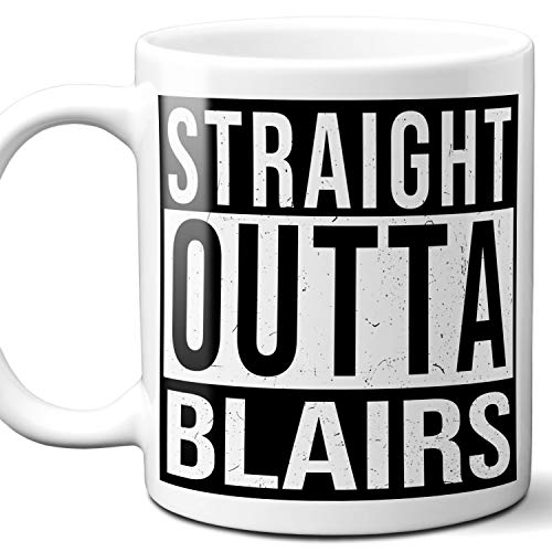 Straight Outta Blairs Souvenir Gift Mug. I Love City Town USA Lover Coffee Unique Tea Cup Men Women Birthday Mothers Day Fathers Day Christmas. 11 ()