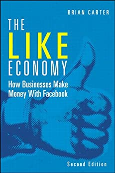 The Like Economy: How Businesses Make Money with Facebook (Que Biz-Tech) by [Carter, Brian]