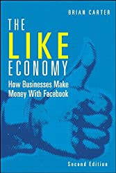 The Like Economy: How Businesses Make Money with Facebook (Que Biz-Tech)