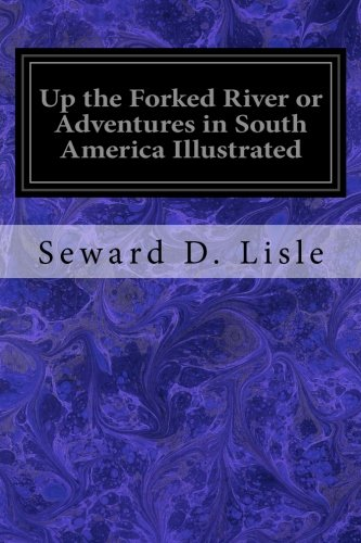 Download Up the Forked River or Adventures in South America Illustrated pdf