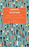Narrating Patienthood: Engaging Diverse Voices on Health, Communication, and the Patient Experience (Lexington Studies in Health Communication)
