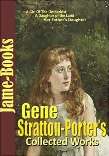 Gene Stratton-Porters Collected Works: A Girl Of The Limberlost, Laddie, A Daughter of the Land, Freckles, and More!( 11 works)