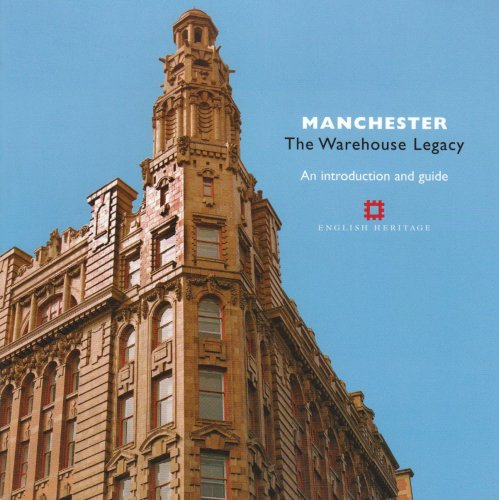 Manchester: The Warehouse Legacy: An Introduction and Guide (Informed Conservation)
