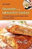 Glutenfrei und laktosefrei backen: Über 100 erprobte Rezepte und viele Tipps für Brote, Kuchen und Plätzchen (Edition GesundheitsSchmiede)
