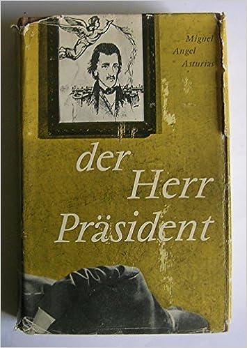 Amazon.com: Der Herr Prasident. [Roman]: Miguel Angel ...