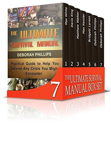 The Ultimate Survival Manual Box Set: The Best Survival Guide to Help You Survive Any Crisis You Might Encounter (The Ultimate Survival Manual, Survival, Survival Handbook) by [White, Max, King, Davis, Walker, Matthew, Kessler, Max, Larson, Bridgett, Phillips, Deborah]