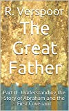 img - for The Great Father: Part II - Understanding the Story of Abraham and the First Covenant (Understanding Scripture Book 7) book / textbook / text book