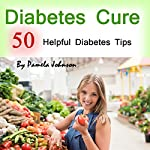 Diabetes Cure: 50 Helpful Diabetes Tips | Pamela Johnson