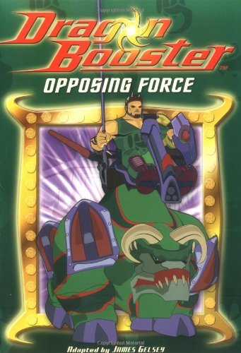 Dragon Booster Chapter Book: Opposing Force - Book #4 (Dragon Booster Chapter Books) by James Gelsey (2006-01-01)
