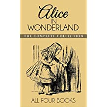 Alice In Wonderland Collection: All Four Books: Alice in Wonderland, Alice Through the Looking Glass, Hunting of the Snark and Alice Underground (English Edition)