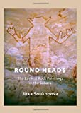 Round Heads : The Earliest Rock Paintings in the Sahara, Soukopova, Jitka, 1443840076