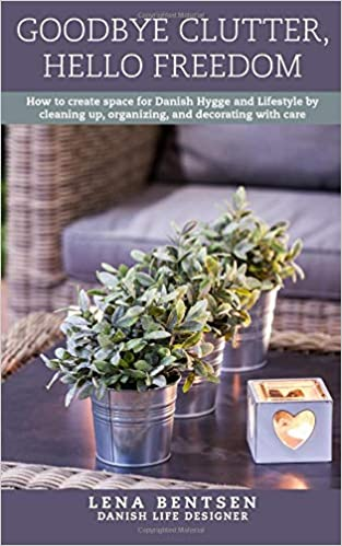 Goodbye Clutter, Hello Freedom: How to Create Space for Danish Hygge and Lifestyle by Cleaning up, Organizing and Decorating with Care: Volume 1: Amazon.es: ...