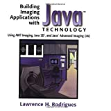 Building Imaging Applications with Java¿ Technology: Using AWT Imaging, Java 2D¿, and Java¿ Advanced Imaging (JAI)