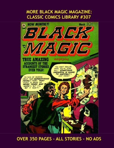 More Black Magic Magazine: Classic Comics Library #307: Complete Issues #10-19 --- Over 350 Pages -- All Stories - No Ads ebook