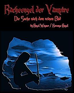 Racheengel der Vampire 2: Die Suche nach dem reinen Blut ...