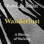 Wanderlust: A History of Walking | Rebecca Solnit