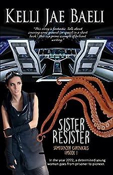 Sister Resister: Samegender Chronicles, Episode 1 by [Baeli, Kelli Jae]