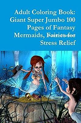 103d748eee52c Adult Coloring Book: Giant Super Jumbo 100 Pages of Fantasy Mermaids ...