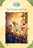 The Trouble With Tink (Disney Fairies)