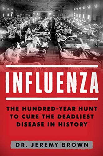 - Influenza: The Hundred Year Hunt to Cure the Deadliest Disease in History