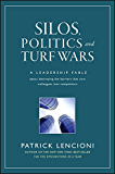 Silos, Politics and Turf Wars: A Leadership Fable About Destroying the Barriers That Turn Colleagues Into Competitors (J-B Lencioni Series)