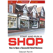 Start and Run a Shop: How to Open a Successful Retail Business (How to Books: Small Business Start-Ups)