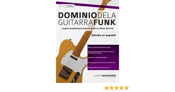 Dominio de la guitarra funk: Edición en español eBook: Joseph Alexander, E. Gustavo Bustos: Amazon.es: Tienda Kindle