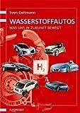 Wasserstoff-Autos - Was uns in Zukunft bewegt von Sven Geitmann (10. Mai 2006) Taschenbuch